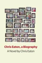 Chris Eaton, a Biography ebook by Chris Eaton