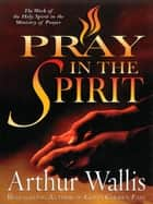 Pray in the Spirit ebook by Arthur Wallis