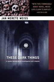 These Dark Things - Introducing the Captain Natalia Monte Series Set in Naples ebook by Jan WEiss