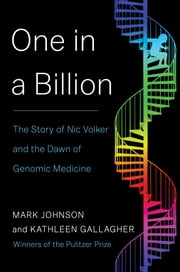 One in a Billion - The Story of Nic Volker and the Dawn of Genomic Medicine ebook by Kathleen Gallagher,Mark Johnson
