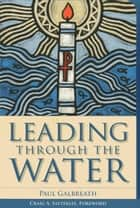 Leading through the Water ebook by Paul Galbreath