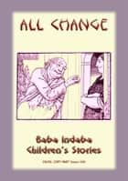 ALL CHANGE - A European Children's Story - Baba Indaba Children's Stories - Issue 165 ebook by Anon E Mouse