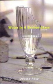 Water in a Broken Glass ebook by Rose, Odessa
