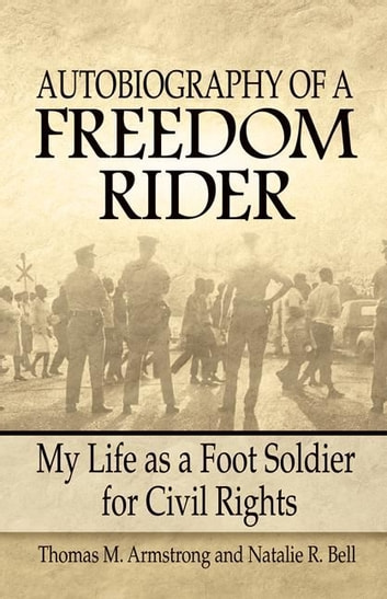 Autobiography of a Freedom Rider - My Life as a Foot Soldier for Civil Rights ebook by Thomas Armstrong,Natalie Bell