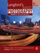 Langford's Basic Photography - The Guide for Serious Photographers ebook by Michael Langford, Anna Fox, Richard Sawdon Smith