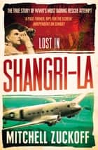Lost in Shangri-La: Escape from a Hidden World - A True Story ebook by Mitchell Zuckoff