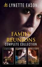 Family Reunions Complete Collection/Hide and Seek/Christmas Cover-Up/Her Stolen Past ebook by Lynette Eason