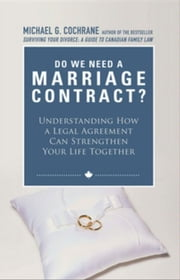 Do We Need a Marriage Contract: Understanding How a Legal Agreement Can Strengthen Your Life Together ebook by Cochrane, Michael G.