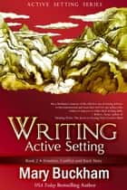 Writing Active Setting Book 2: Emotion, Conflict and Back Story eBook por Mary Buckham