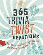 365 Trivia Twist Devotions - Fun Facts and Spiritual Truths for Every Day of the Year ebook by David R. Veerman, Betsy Schmitt