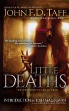Little Deaths - The Definitive Collection ebook by John F.D. Taff
