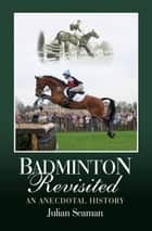 Badminton Revisited - An Anecdotal History ebook by Julian Seaman
