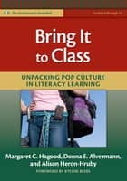 Bring It to Class ebook by Margaret C. Hagood,Donna E. Alvermann,Alison Heron-Hruby