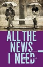 All the News I Need - a novel ebook by Joan Frank
