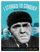 I Stooged to Conquer ebook by Moe Howard