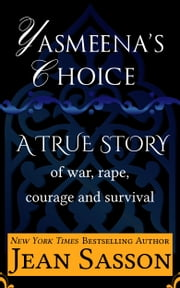 Yasmeena's Choice - A True Story of War, Rape, Courage and Survival ebook by Jean Sasson