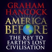 America Before: The Key to Earth's Lost Civilization - A new investigation into the mysteries of the human past by the bestselling author of Fingerprints of the Gods and Magicians of the Gods livre audio by Graham Hancock