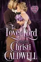 To Love a Lord ebook by Heart of a Duke, #6