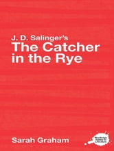 J.D. Salinger's The Catcher in the Rye - A Routledge Study Guide ebook by Sarah Graham
