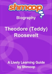 Shmoop Biography Guide: Theodore (Teddy) Roosevelt ebook by Shmoop