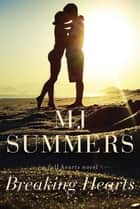 Breaking Hearts - A Full Hearts Novel ebook by M.J. Summers