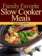 Family Favorite Slow Cooker Meals ebook by Sarah J Larson