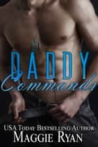 Daddy Commands ebook by Maggie Ryan