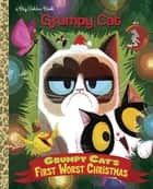 Grumpy Cat's First Worst Christmas (Grumpy Cat) ebook by Golden Books, Steph Laberis