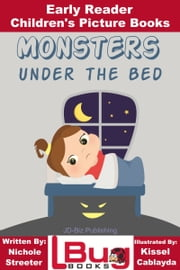 Monsters Under the Bed: Early Reader - Children's Picture Books ebook by Kissel Cablayda,Nichole Streeter