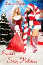 SANTA'S SEXY HELPERS ebook by LAURA KNOTS
