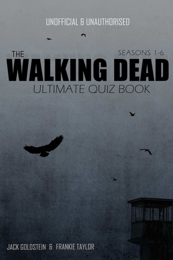 The Walking Dead Ultimate Quiz Book - Seasons One to Six ebook by Jack Goldstein