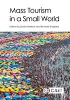 Mass Tourism in a Small World ebook by David Harrison, Richard Sharpley, Dr Hazel Andrews,...