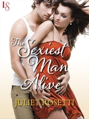 The Sexiest Man Alive - Life and Love on the Lam ebook by Juliet Rosetti