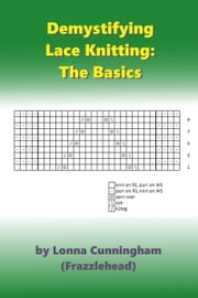 Demystifying Lace Knitting: the basics ebook by Lonna Cunningham