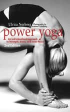 Power Yoga - An Individualized Approach to Strength, Grace, and Inner Peace ebook by Ulrica Norberg