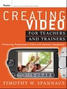 Creating Video for Teachers and Trainers ebook by Tim Spannaus