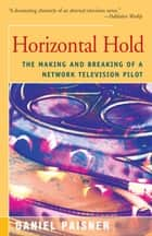 Horizontal Hold - The Making and Breaking of a Network Television Pilot ebook by Daniel Paisner