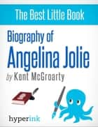 Biography of Angelina Jolie ebook by Kent  McGroarty