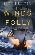 Winds of Folly ebook by Seth Hunter