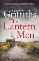 The Lantern Men - Dr Ruth Galloway Mysteries 12 ebook by