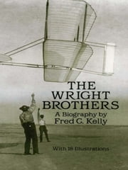 The Wright Brothers - A Biography ebook by Fred C. Kelly