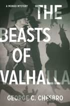 The Beasts of Valhalla 電子書籍 by George C. Chesbro