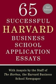 65 Successful Harvard Business School Application Essays, Second Edition - With Analysis by the Staff of The Harbus, the Harvard Business School Newspaper ebook by Lauren Sullivan, The Staff of The Harbus