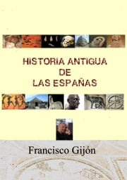 HISTORIA ANTIGUA DE LAS ESPAÑAS ebook by Francisco Gijón