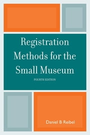 Registration Methods for the Small Museum ebook by Daniel B Reibel