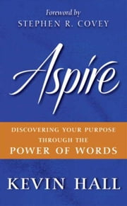 Aspire - Discovering Your Purpose Through the Power of Words ebook by Kevin Hall