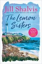 The Lemon Sisters - The feel-good read of the summer! ebook by Jill Shalvis