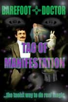 Tao of Manifestation - The Taoist way to do real magic ebook by Barefoot Doctor