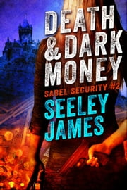 Death and Dark Money - Sabel Security, #2 ebook by Seeley James