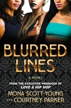 Blurred Lines - A Novel ebook by Mona Scott-Young, Courtney Parker